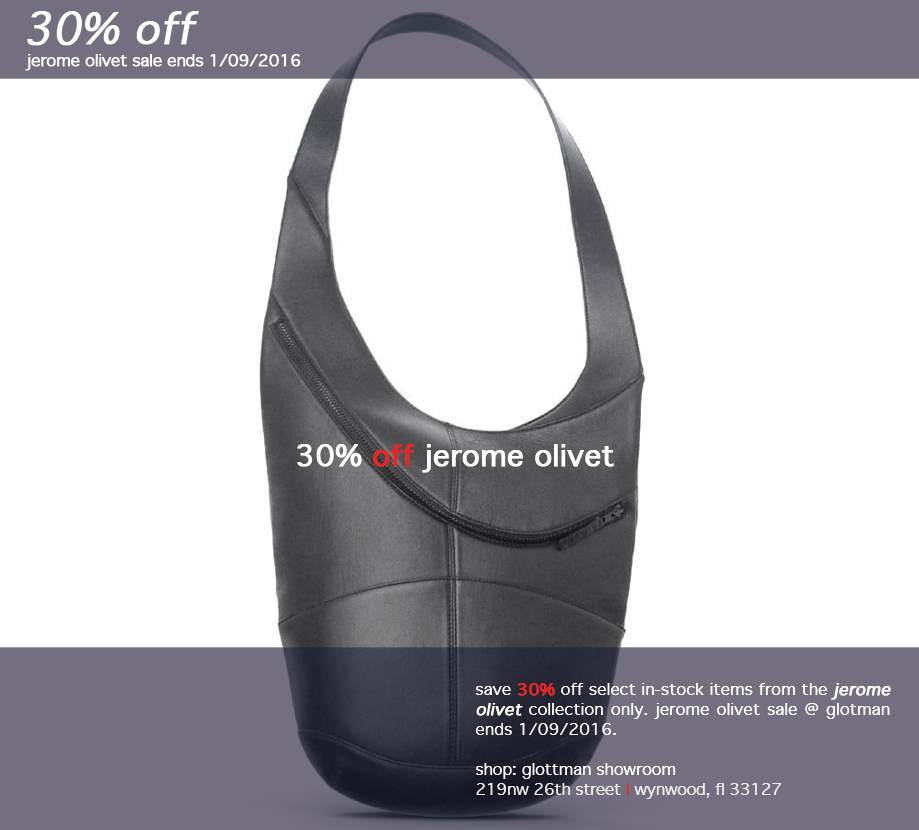 gift idea 11.0: jerome olivet bags + accessories (30% off) by jerome olivet/ to purchase/stop by the store & save 30% off all jerome olivet items in stock. sale ends 1/09/2016. while supplies last. simply mention this email.